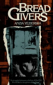 bread givers by anzia yezierska story 'there wasn't anybody who didn't know anzia yezierska,' commented a woman recently of the 1920s today, there is hardly anyone who does so wrote historian alice kessler-harris in her 1975 introduction to yezierska's bread givers, a novel about jewish immigrant life on the lower east side, first published in 1925.
