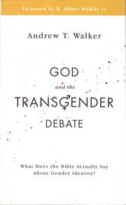 God and the transgender debate : what does the Bible actually say about gender identity? / by Andrew T Walker.