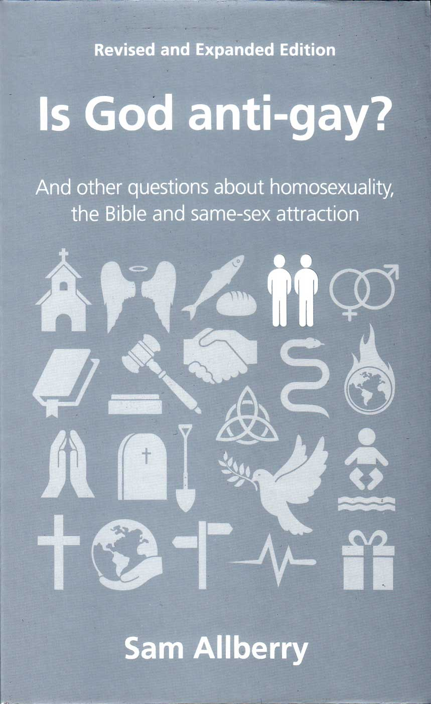 Is God anti-gay? : and other questions about homosexuality, the Bible and same-sex attraction / by Sam Allberry.