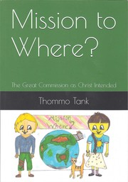 Mission to where? : the great commission as Christ intended / by Thommo Tank.