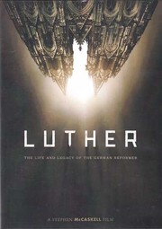 Luther (Documentary/DVD) : the life and legacy of the German reformer / A Stephen McCaskell Film.