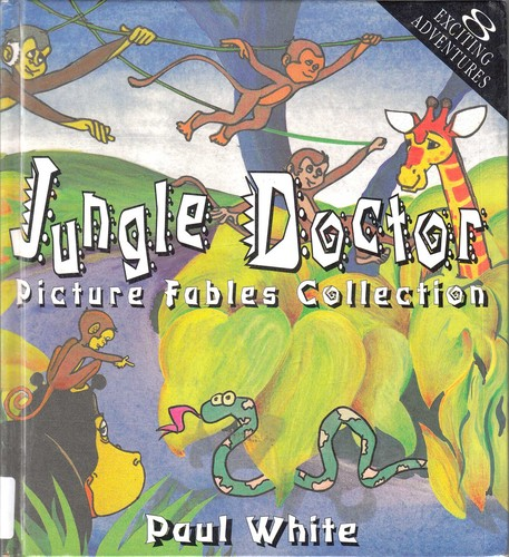 Jungle Doctor picture fables collection / Paul White ; illustrated by Peter Oram.