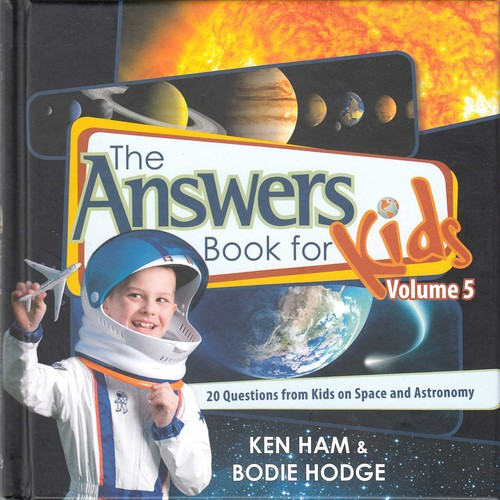The answers book for kids volume 5 : 20 questions from kids on space and astronomy / Ken Ham & Bodie Hodge.