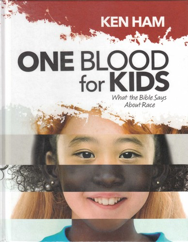One blood for kids : what the Bible says about race / Ken Ham.