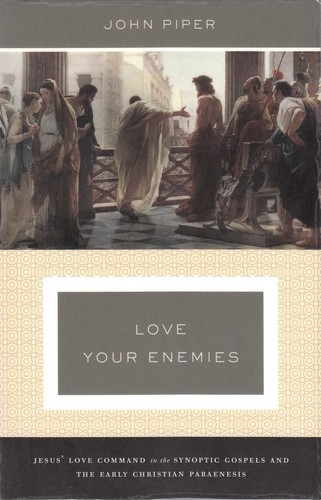 Love your enemies : Jesus' love command in the Synoptic Gospels and in the early Christian paraenesis / John Piper.