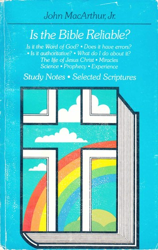 Is the Bible reliable?: study notes; selected scriptures / John MacArthur, Jr. ; edited and outlined by Damon Loomis.