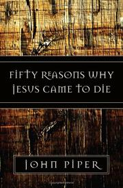 Fifty reasons why Jesus came to die / R.C. Sproul.