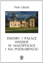 Dwory i palace wiejskie w Malopolsce i na Podkarpa