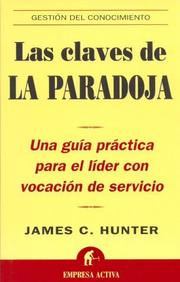 Claves de la Paradoja / The World's Most Powerful Leadership Principle by James C. Hunter