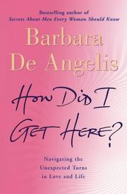Cover of: How Did I Get Here? by Barbara De Angelis