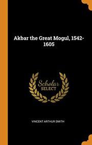 Akbar the Great Mogul, 1542-1605