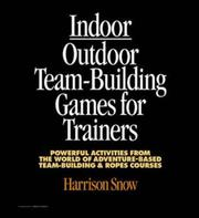 Indoor/Outdoor Team Building Games For Trainers by Harrison Snow