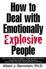 How to deal with emotionally explosive people by Albert J. Bernstein