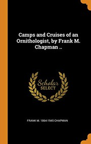 Camps and Cruises of an Ornithologist, by Frank M. Chapman ..