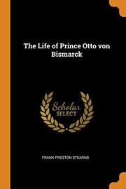The Life of Prince Otto von Bismarck