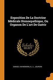 Exposition de la Doctrine Médicale Homoepathique, Ou Organon de lArt de Guérir