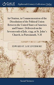 An Oration, in Commemoration of the Dissolution of the Political Union Between the United States of America and France. Delivered on the Seventeenth ... at St. Johns Church, in Portsmouth, N.H