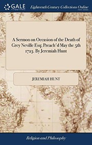 A Sermon on Occasion of the Death of Grey Neville Esq; Preachd May the 5th 1723. by Jeremiah Hunt