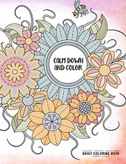 Calm Down and Color - Manifest - Meditate - Relieve Stress - Adult Coloring Book - Flowers Volume 1
