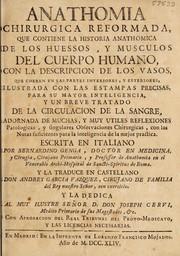 Anathomia chirurgica reformada, que contiene la historia anathomica de los huessos, y musculos del cuerpo humano, con la descripcion de los vasos ... y un breve tratado de la circulacion de la sangre ...