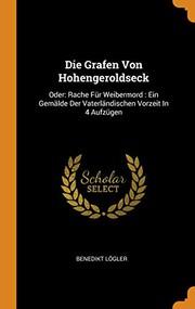 Die Grafen Von Hohengeroldseck : Oder : Rache Für Weibermord