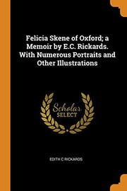 Felicia Skene of Oxford; A Memoir by E.C. Rickards. with Numerous Portraits and Other Illustrations