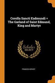 Corolla Sancti Eadmundi = the Garland of Saint Edmund, King and Martyr