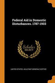 Federal Aid in Domestic Disturbances. 1787-1903