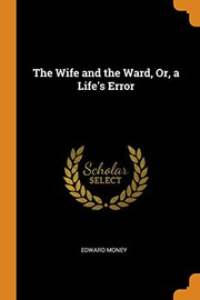 The Wife and the Ward, Or, a Lifes Error