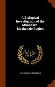 A Biological Investigation of the Athabaska-Mackenzie Region