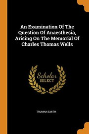 An Examination of the Question of Anaesthesia, Arising on the Memorial of Charles Thomas Wells