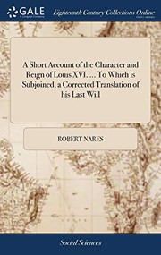A Short Account of the Character and Reign of Louis XVI. ... To Which is Subjoined, a Corrected Translation of his Last Will
