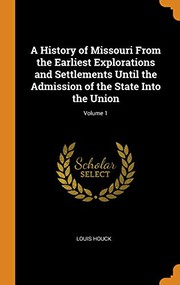 A History of Missouri from the Earliest Explorations and Settlements Until the Admission of the State Into the Union; Volume 1