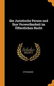 Die Juristische Person Und Ihre Verwertbarkeit Im Öffentlichen Recht
