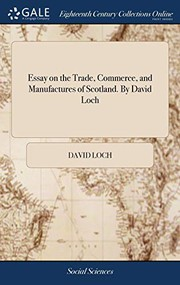 Essay on the Trade, Commerce, and Manufactures of Scotland. By David Loch