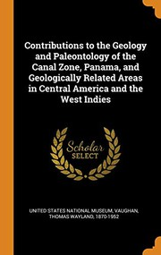 Contributions to the Geology and Paleontology of the Canal Zone, Panama, and Geologically Related Areas in Central America and the West Indies