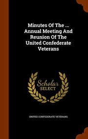 Minutes Of The ... Annual Meeting And Reunion Of The United Confederate Veterans