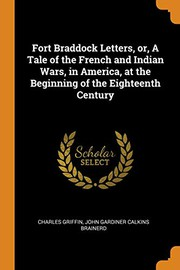 Fort Braddock Letters, Or, a Tale of the French and Indian Wars, in America, at the Beginning of the Eighteenth Century