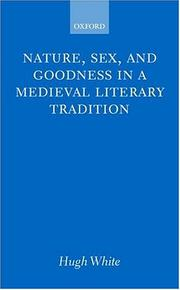 Nature, sex, and goodness in a Medieval literary tradition by Hugh White