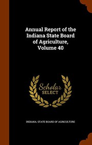 Annual Report of the Indiana State Board of Agriculture, Volume 40