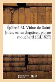 Épître à M. Vidoc de Saint-Jules, sur sa disgrâce , par un mouchard