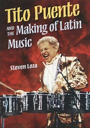 Tito Puente and the making of Latin music by Steven Loza, Steven Joseph Loza