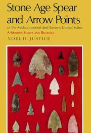 Stone Age Spear and Arrow Points of the Midcontinental and Eastern United States by Noel D. Justice