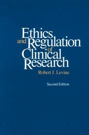 Ethics and regulation of clinical research by Robert J. Levine