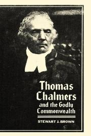 Thomas Chalmers and the godly commonwealth in Scotland by Brown, Stewart J.