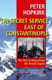 On secret service east of Constantinople by Peter Hopkirk