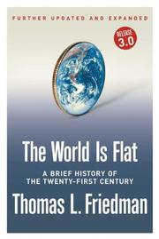 Cover of: The World Is Flat [Further Updated and Expanded; Release 3.0] by Thomas L. Friedman