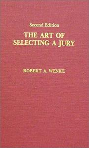 The art of selecting a jury by Robert A. Wenke