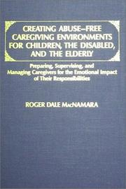 Creating abuse-free caregiving environments for children, the disabled, and the elderly by Roger D. MacNamara