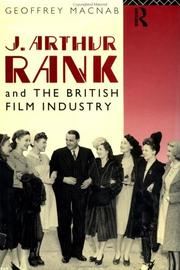 J. Arthur Rank and the British film industry by Geoffrey Macnab